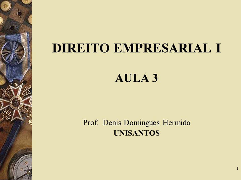 1 DIREITO EMPRESARIAL I AULA 3 Prof. Denis Domingues Hermida UNISANTOS
