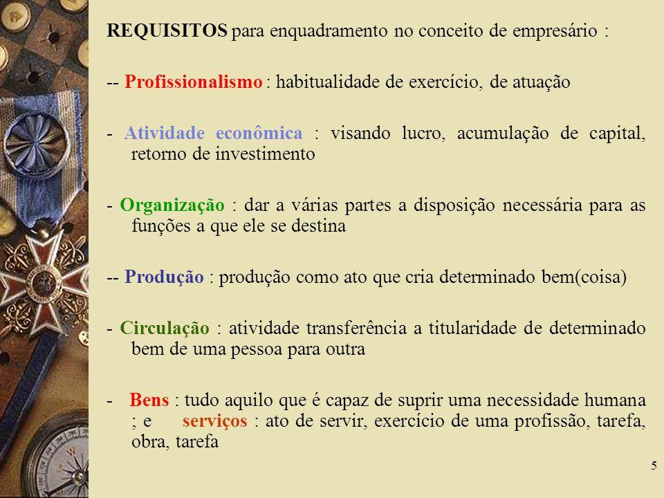 5 REQUISITOS para enquadramento no conceito de empresário : -- Profissionalismo : habitualidade de exercício, de atuação - Atividade econômica : visan