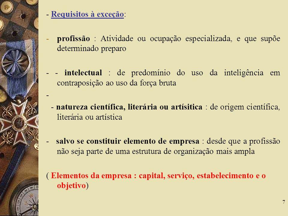 7 - Requisitos à exceção: -profissão : Atividade ou ocupação especializada, e que supõe determinado preparo - - intelectual : de predomínio do uso da