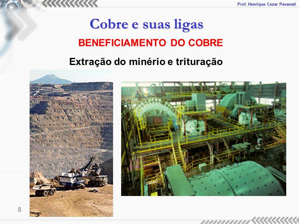 Prof. Henrique Cezar Pavanati Cobre e suas ligas 8 BENEFICIAMENTO DO COBRE Extração do minério e trituração