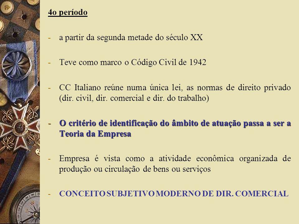 4o período -a partir da segunda metade do século XX -Teve como marco o Código Civil de 1942 -CC Italiano reúne numa única lei, as normas de direito pr