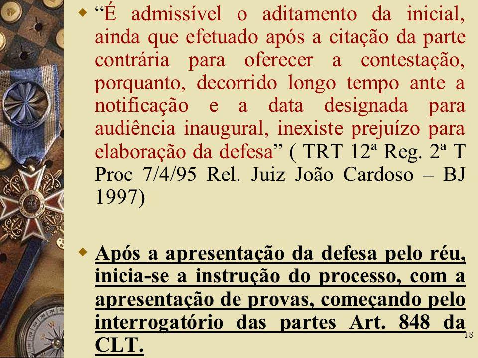 18 É admissível o aditamento da inicial, ainda que efetuado após a citação da parte contrária para oferecer a contestação, porquanto, decorrido longo