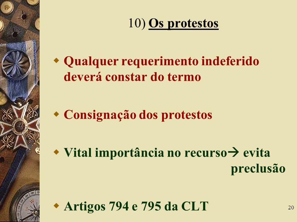 20 10) Os protestos Qualquer requerimento indeferido deverá constar do termo Consignação dos protestos Vital importância no recurso evita preclusão Ar