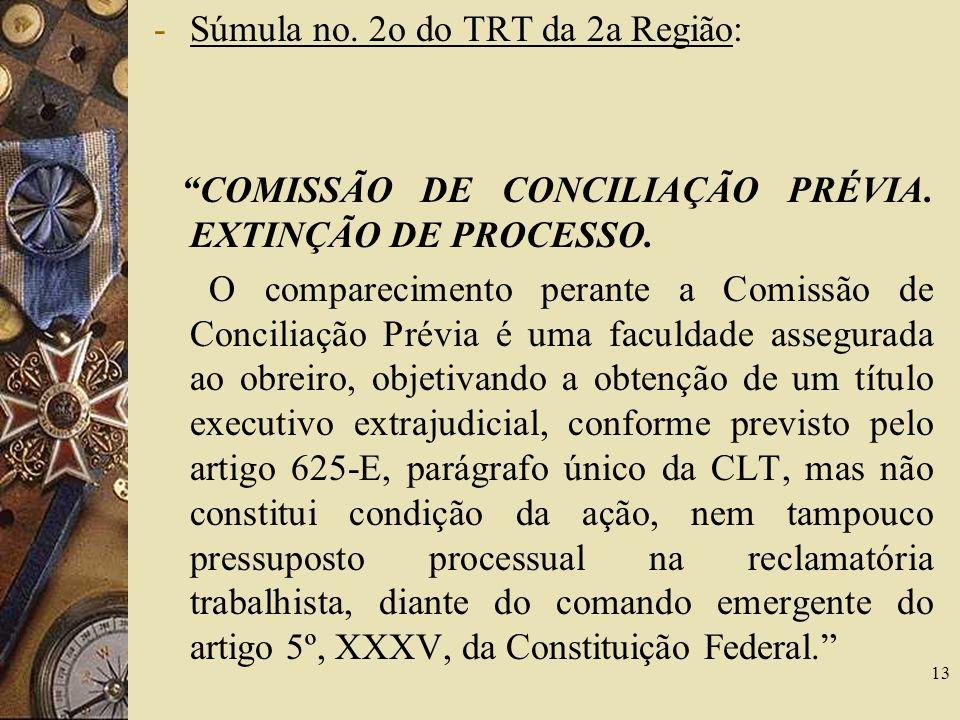 13 -Súmula no.2o do TRT da 2a Região: COMISSÃO DE CONCILIAÇÃO PRÉVIA.