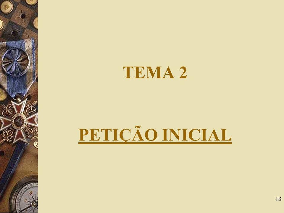 16 TEMA 2 PETIÇÃO INICIAL