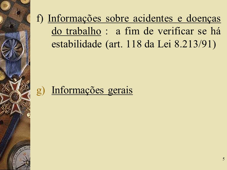 5 f) Informações sobre acidentes e doenças do trabalho : a fim de verificar se há estabilidade (art.
