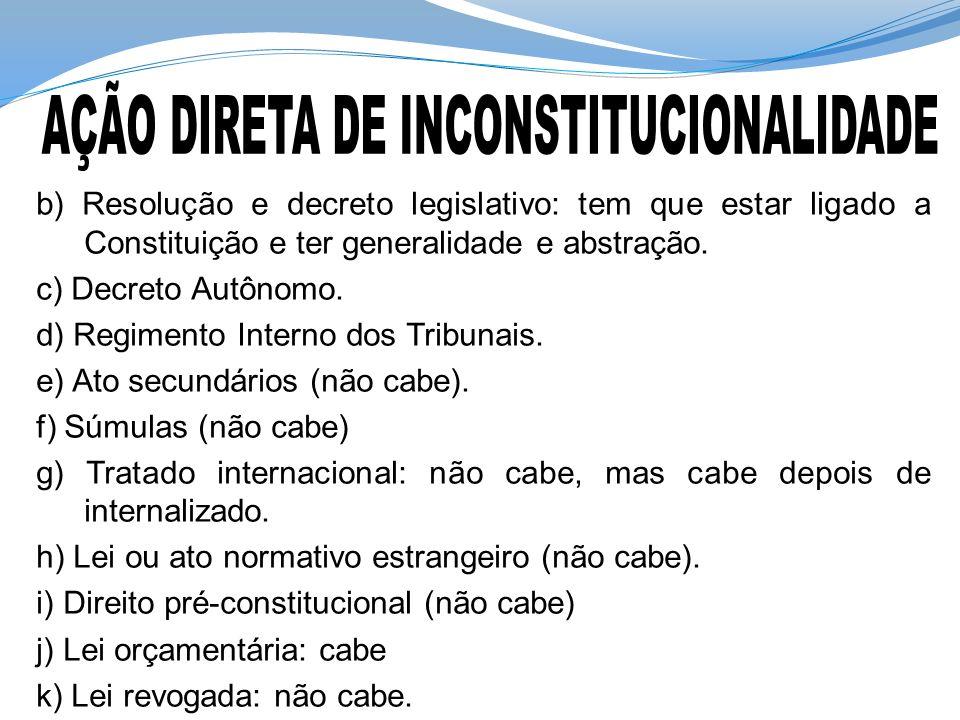 b) Resolução e decreto legislativo: tem que estar ligado a Constituição e ter generalidade e abstração. c) Decreto Autônomo. d) Regimento Interno dos