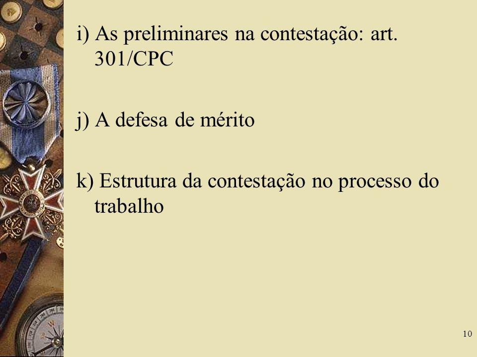 10 i) As preliminares na contestação: art. 301/CPC j) A defesa de mérito k) Estrutura da contestação no processo do trabalho