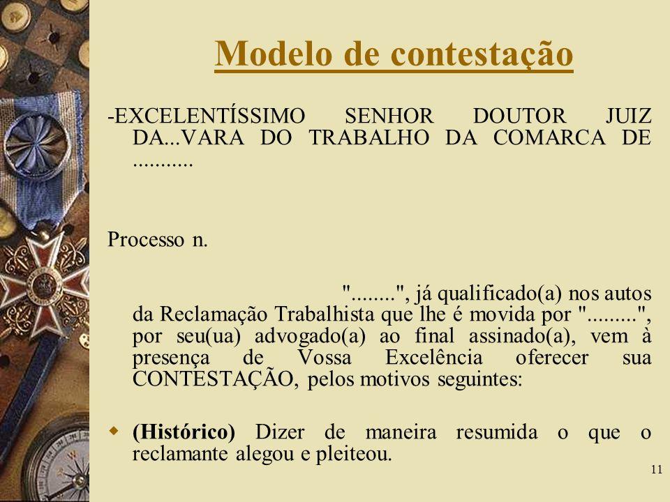 11 Modelo de contestação -EXCELENTÍSSIMO SENHOR DOUTOR JUIZ DA...VARA DO TRABALHO DA COMARCA DE........... Processo n.