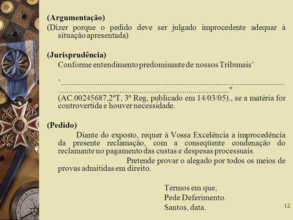 12 (Argumentação) (Dizer porque o pedido deve ser julgado improcedente adequar à situação apresentada) (Jurisprudência) Conforme entendimento predomin