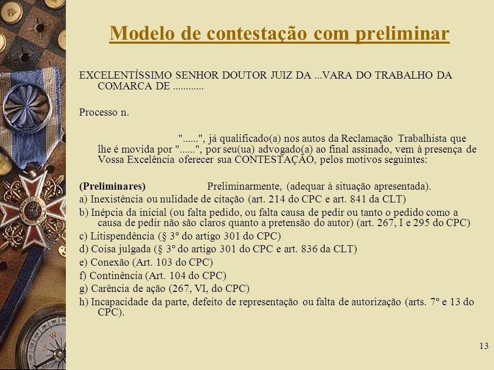 13 Modelo de contestação com preliminar EXCELENTÍSSIMO SENHOR DOUTOR JUIZ DA...VARA DO TRABALHO DA COMARCA DE............ Processo n.