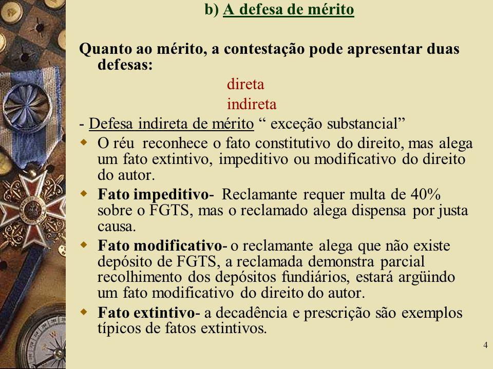 4 b) A defesa de mérito Quanto ao mérito, a contestação pode apresentar duas defesas: direta indireta - Defesa indireta de mérito exceção substancial