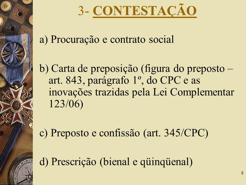 8 3- CONTESTAÇÃO a) Procuração e contrato social b) Carta de preposição (figura do preposto – art. 843, parágrafo 1º, do CPC e as inovações trazidas p