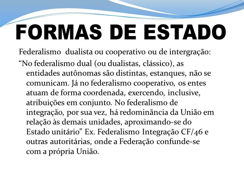 Federalismo dualista ou cooperativo ou de intergração: No federalismo dual (ou dualistas, clássico), as entidades autônomas são distintas, estanques, não se comunicam.