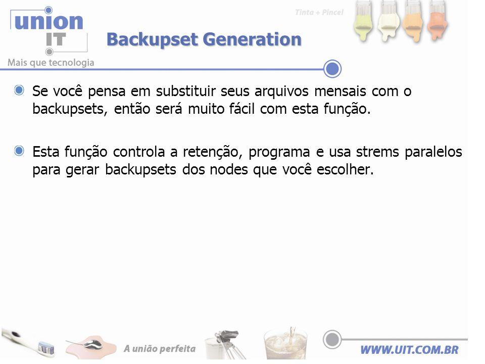 Backupset Generation Se você pensa em substituir seus arquivos mensais com o backupsets, então será muito fácil com esta função. Esta função controla