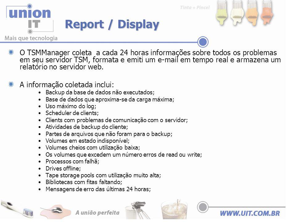 Report / Display O TSMManager coleta a cada 24 horas informações sobre todos os problemas em seu servidor TSM, formata e emiti um e-mail em tempo real