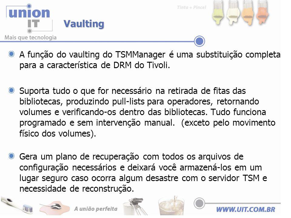 Vaulting A função do vaulting do TSMManager é uma substituição completa para a característica de DRM do Tivoli. Suporta tudo o que for necessário na r