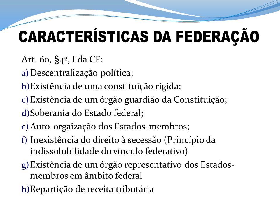 Art. 60, §4º, I da CF: a) Descentralização política; b) Existência de uma constituição rígida; c) Existência de um órgão guardião da Constituição; d)