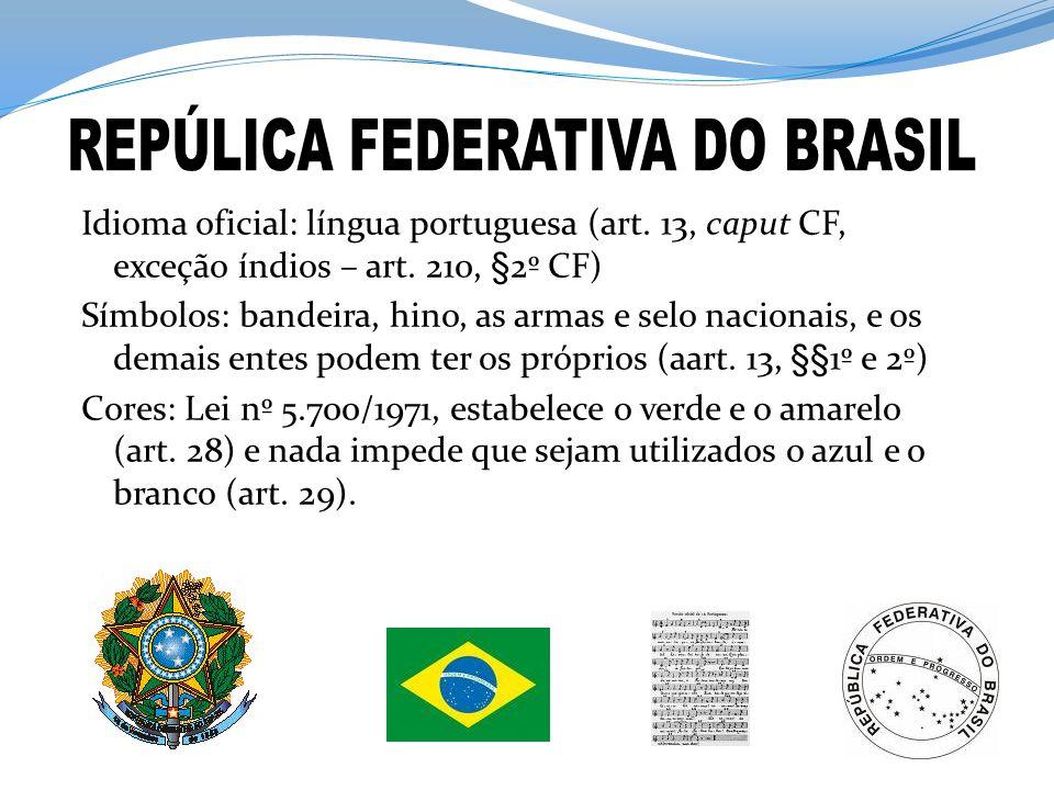 Idioma oficial: língua portuguesa (art. 13, caput CF, exceção índios – art. 210, §2º CF) Símbolos: bandeira, hino, as armas e selo nacionais, e os dem