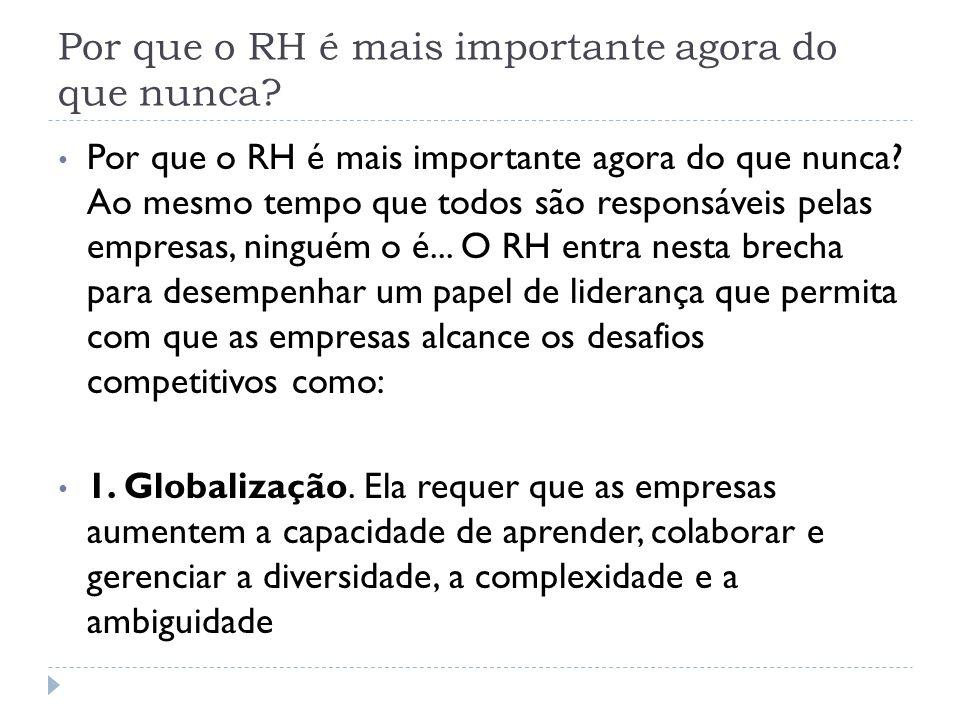 Por que o RH é mais importante agora do que nunca? Por que o RH é mais importante agora do que nunca? Ao mesmo tempo que todos são responsáveis pelas