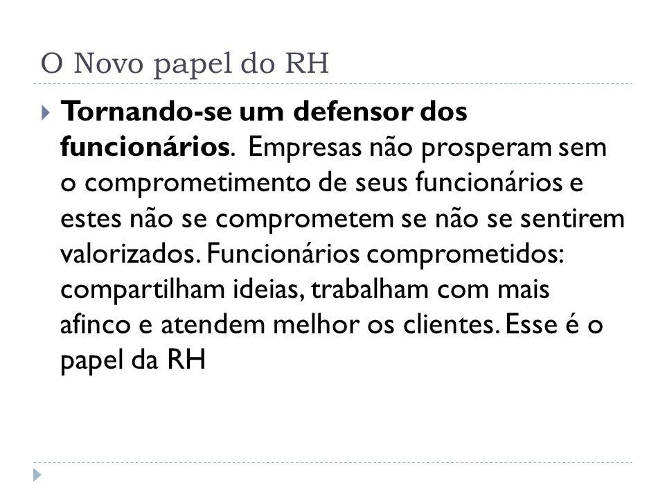 O Novo papel do RH Tornando-se um defensor dos funcionários. Empresas não prosperam sem o comprometimento de seus funcionários e estes não se comprome
