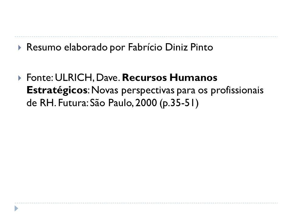 Resumo elaborado por Fabrício Diniz Pinto Fonte: ULRICH, Dave. Recursos Humanos Estratégicos: Novas perspectivas para os profissionais de RH. Futura:
