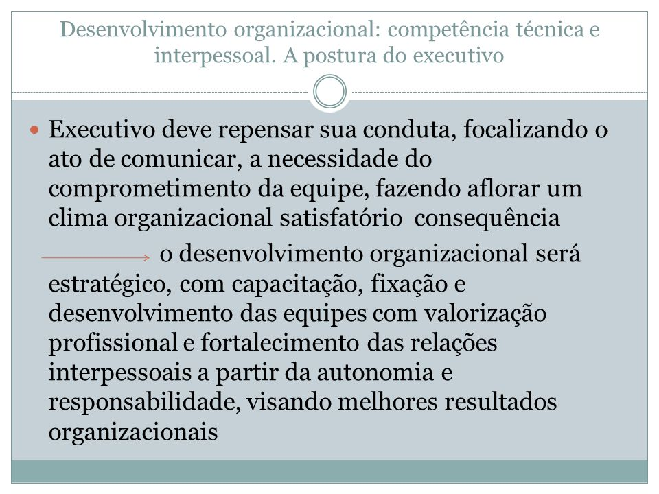 Desenvolvimento organizacional: competência técnica e interpessoal. A postura do executivo Executivo deve repensar sua conduta, focalizando o ato de c