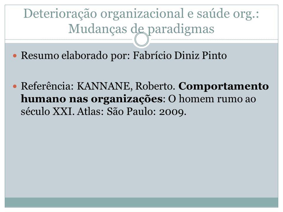 Deterioração organizacional e saúde org.: Mudanças de paradigmas Resumo elaborado por: Fabrício Diniz Pinto Referência: KANNANE, Roberto. Comportament