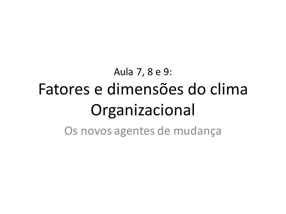Aula 7, 8 e 9: Fatores e dimensões do clima Organizacional Os novos agentes de mudança