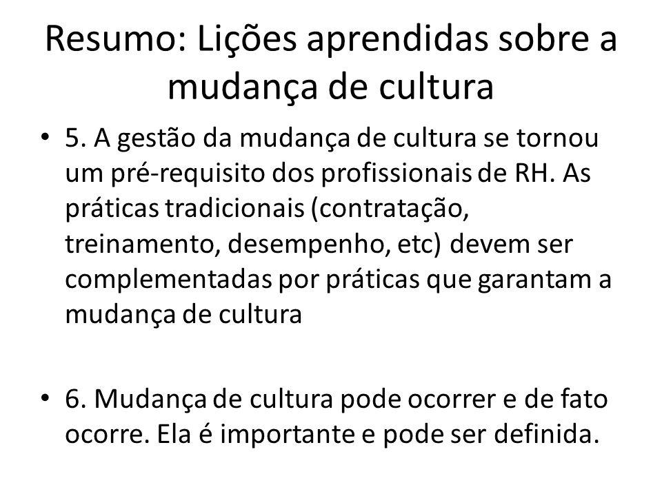 Resumo: Lições aprendidas sobre a mudança de cultura 5. A gestão da mudança de cultura se tornou um pré-requisito dos profissionais de RH. As práticas