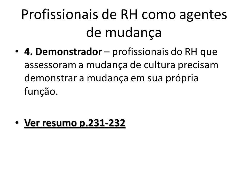 Profissionais de RH como agentes de mudança 4. Demonstrador – profissionais do RH que assessoram a mudança de cultura precisam demonstrar a mudança em