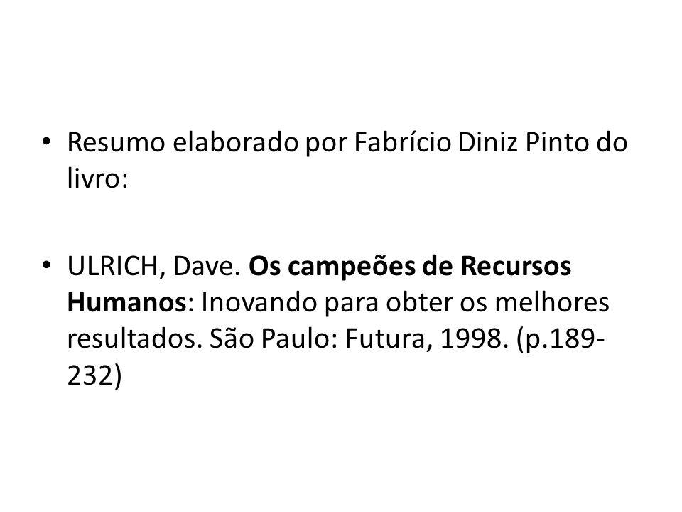 Resumo elaborado por Fabrício Diniz Pinto do livro: ULRICH, Dave. Os campeões de Recursos Humanos: Inovando para obter os melhores resultados. São Pau