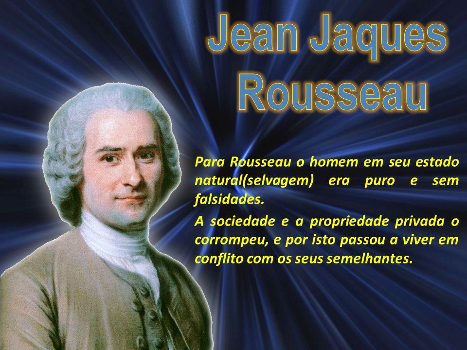 Para Rousseau o homem em seu estado natural(selvagem) era puro e sem falsidades.