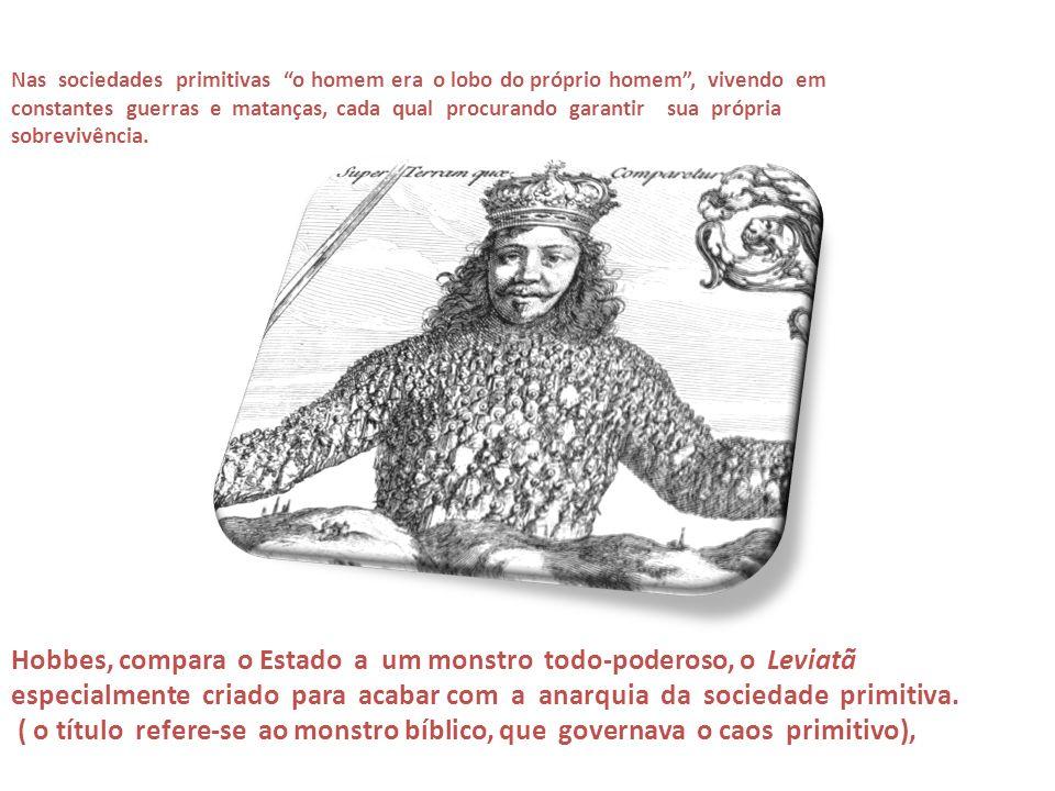 Nas sociedades primitivas o homem era o lobo do próprio homem, vivendo em constantes guerras e matanças, cada qual procurando garantir sua própria sobrevivência.