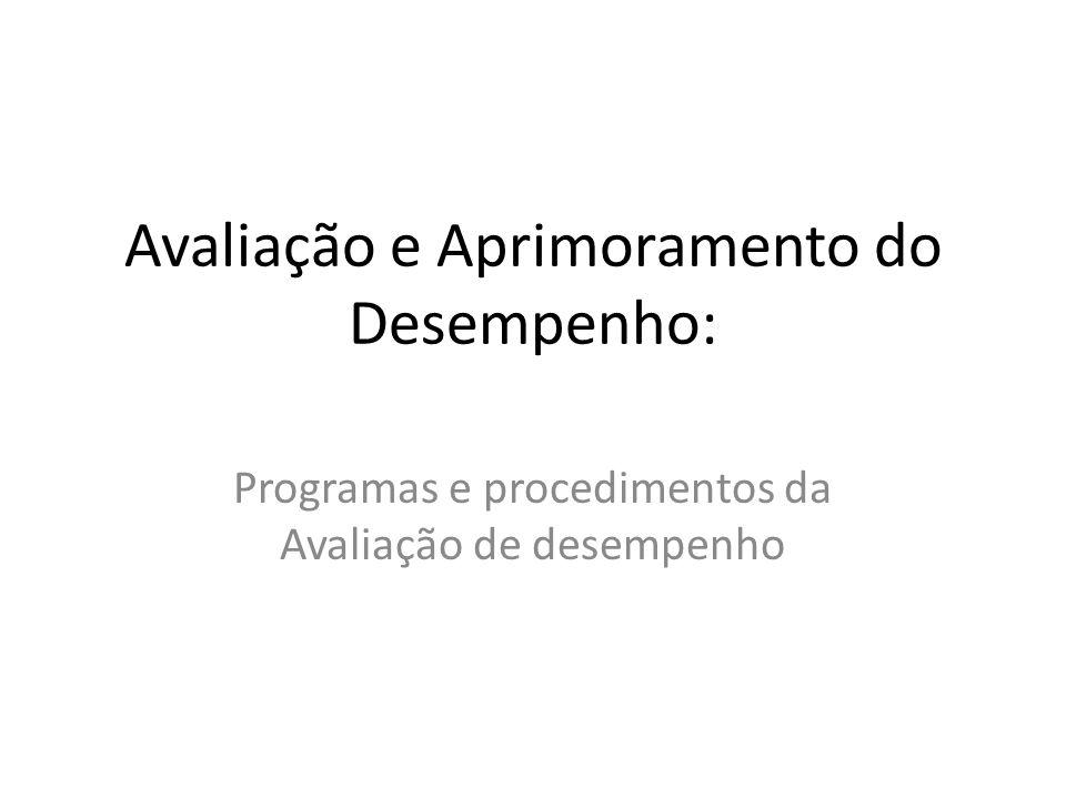 Avaliação e Aprimoramento do Desempenho: Programas e procedimentos da Avaliação de desempenho