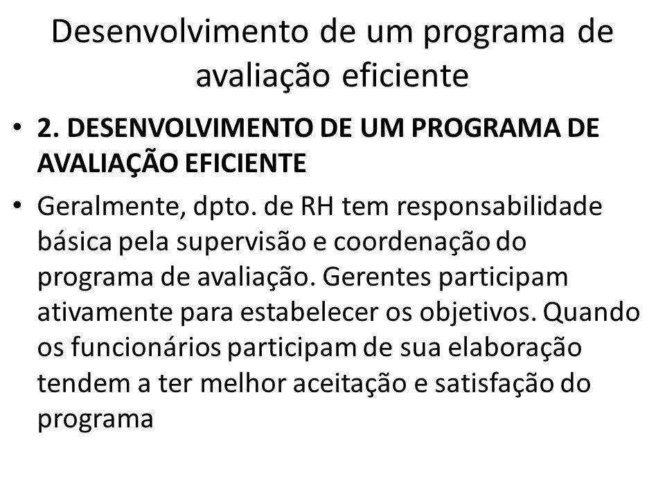 Desenvolvimento de um programa de avaliação eficiente 2. DESENVOLVIMENTO DE UM PROGRAMA DE AVALIAÇÃO EFICIENTE Geralmente, dpto. de RH tem responsabil