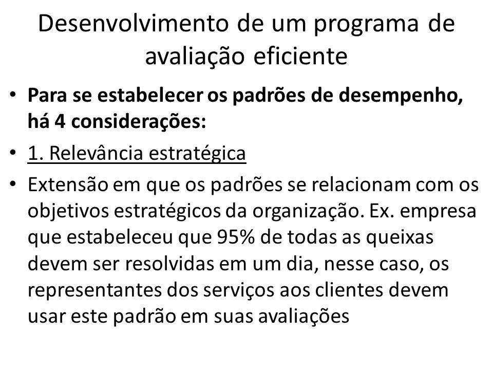 Desenvolvimento de um programa de avaliação eficiente Para se estabelecer os padrões de desempenho, há 4 considerações: 1. Relevância estratégica Exte