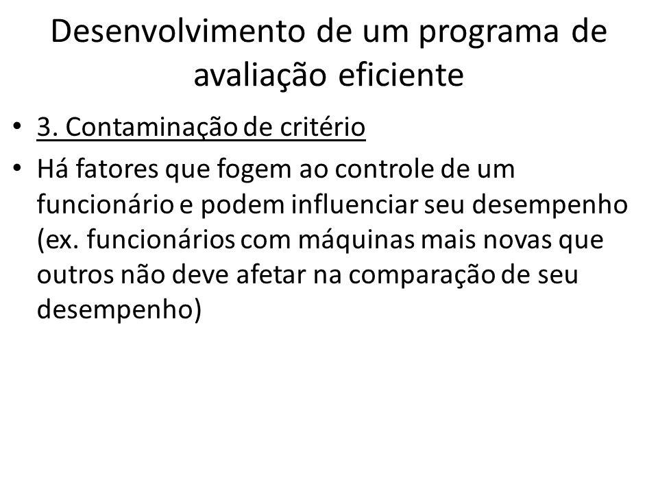 Desenvolvimento de um programa de avaliação eficiente 3. Contaminação de critério Há fatores que fogem ao controle de um funcionário e podem influenci