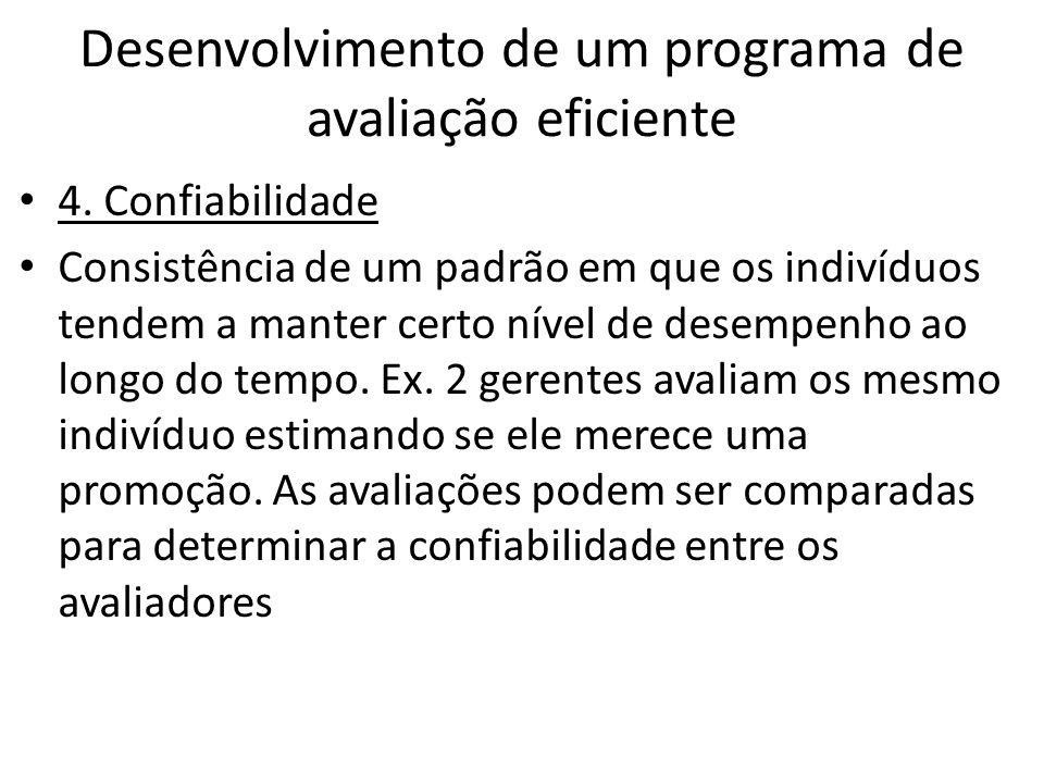 Desenvolvimento de um programa de avaliação eficiente 4. Confiabilidade Consistência de um padrão em que os indivíduos tendem a manter certo nível de