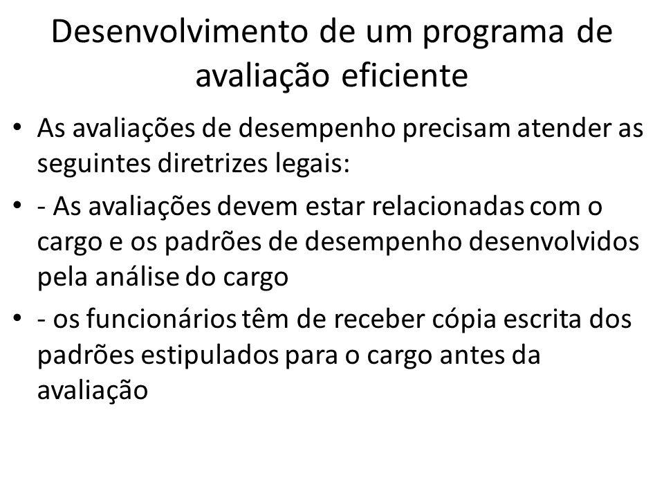Desenvolvimento de um programa de avaliação eficiente As avaliações de desempenho precisam atender as seguintes diretrizes legais: - As avaliações dev