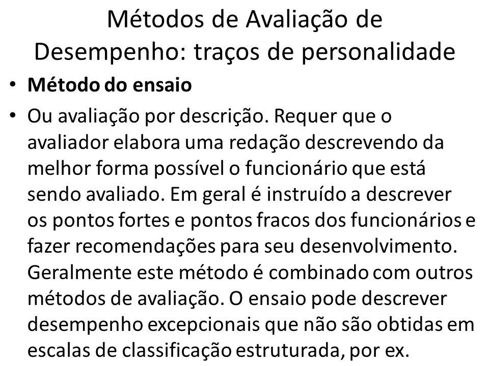 Métodos de Avaliação de Desempenho: traços de personalidade Método do ensaio Ou avaliação por descrição. Requer que o avaliador elabora uma redação de