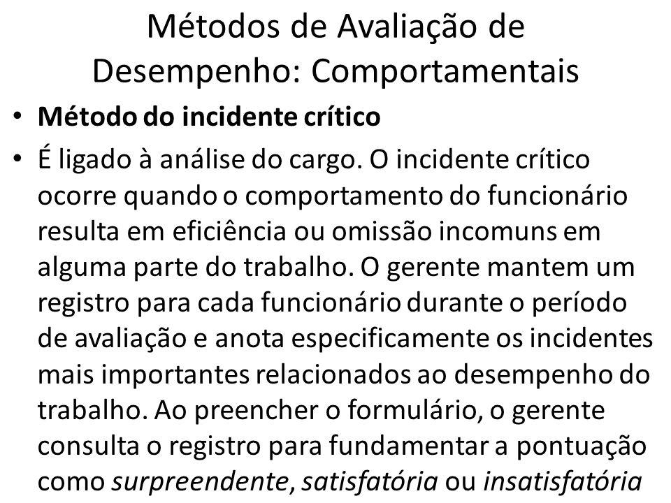 Métodos de Avaliação de Desempenho: Comportamentais Método do incidente crítico É ligado à análise do cargo. O incidente crítico ocorre quando o compo