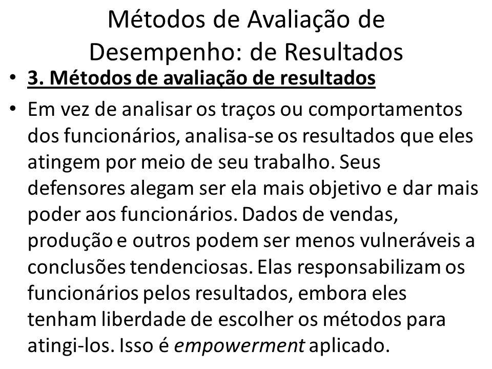 Métodos de Avaliação de Desempenho: de Resultados 3. Métodos de avaliação de resultados Em vez de analisar os traços ou comportamentos dos funcionário