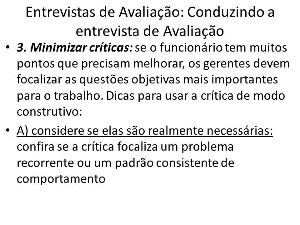 Entrevistas de Avaliação: Conduzindo a entrevista de Avaliação 3. Minimizar críticas: se o funcionário tem muitos pontos que precisam melhorar, os ger