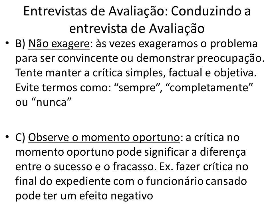 Entrevistas de Avaliação: Conduzindo a entrevista de Avaliação B) Não exagere: às vezes exageramos o problema para ser convincente ou demonstrar preoc