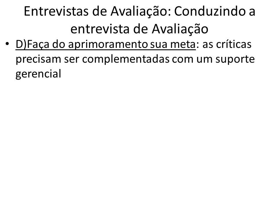 Entrevistas de Avaliação: Conduzindo a entrevista de Avaliação D)Faça do aprimoramento sua meta: as críticas precisam ser complementadas com um suport