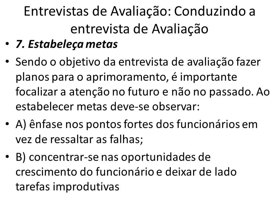 Entrevistas de Avaliação: Conduzindo a entrevista de Avaliação 7. Estabeleça metas Sendo o objetivo da entrevista de avaliação fazer planos para o apr