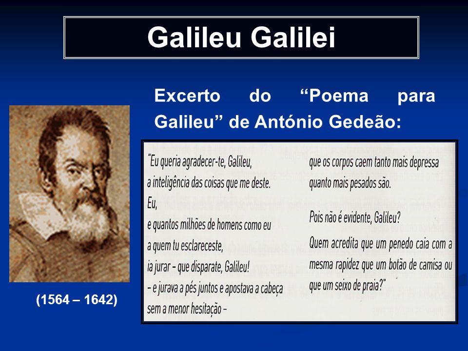 Galileu Galilei Excerto do Poema para Galileu de António Gedeão: (1564 – 1642)