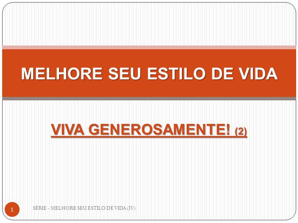 SÉRIE - MELHORE SEU ESTILO DE VIDA (IV) 1 MELHORE SEU ESTILO DE VIDA VIVA GENEROSAMENTE! (2)