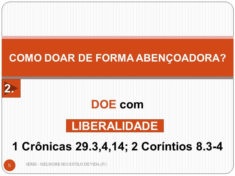 SÉRIE - MELHORE SEU ESTILO DE VIDA (IV) 5 COMO DOAR DE FORMA ABENÇOADORA? DOE com 1 Crônicas 29.3,4,14; 2 Coríntios 8.3-4 LIBERALIDADE 2.
